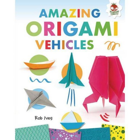 Amazing Origami Vehicles - by  Rob Ives (Hardcover) - image 1 of 1