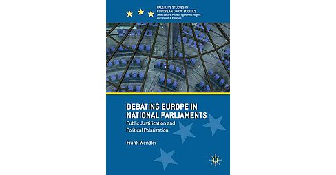 Debating Europe in National Parliaments : Public Justification and Political Polarization (Hardcover) - image 1 of 1