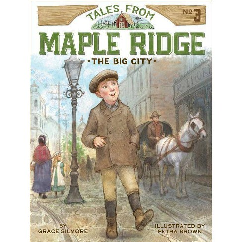 The Big City, Volume 3 - (Tales from Maple Ridge) by  Grace Gilmore (Paperback) - image 1 of 1