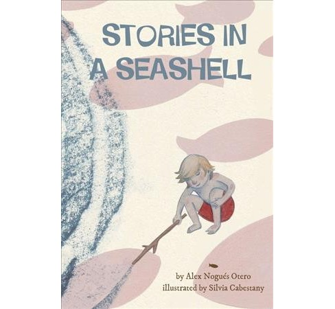 Stories in a Seashell -  by Alex Nogues Otero (School And Library) - image 1 of 1