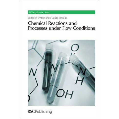 Chemical Reactions and Processes Under Flow Conditions - (RSC Green  Chemistry Books) (Hardcover)