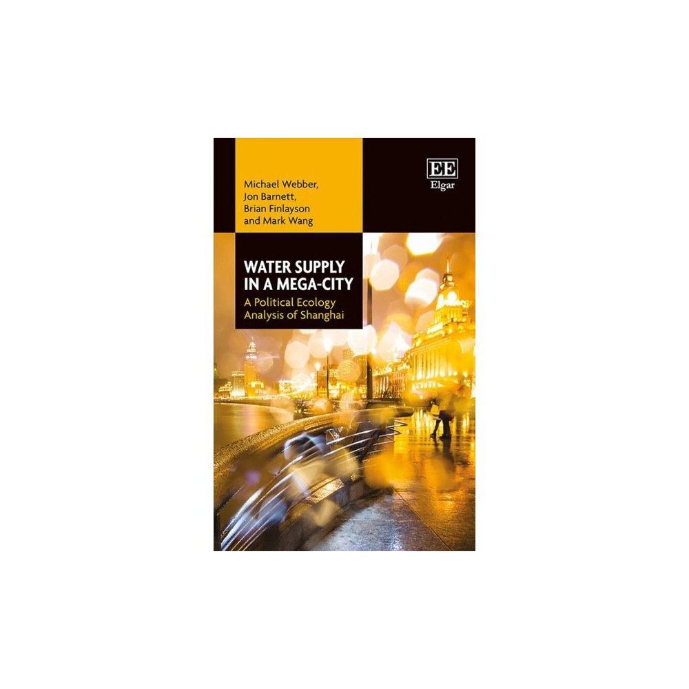 Water Supply in a Mega-City : A Political Ecology Analysis of Shanghai - (Hardcover)