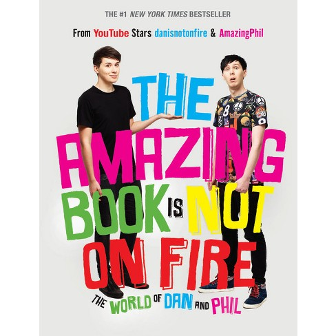 The Amazing Book is Not on Fire: The World of Dan and Phil  (Hardcover) (Dan Howell & Phil Lester) - image 1 of 1