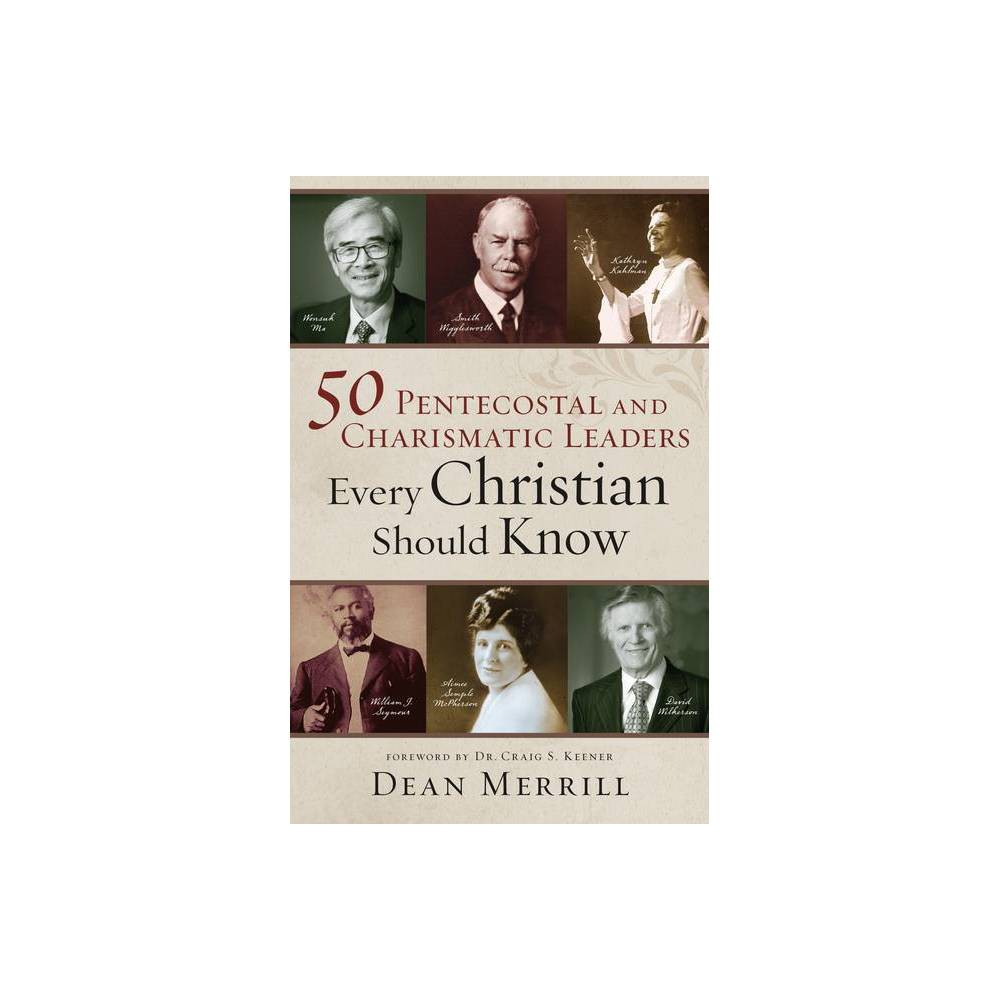 50 Pentecostal And Charismatic Leaders Every Christian Should Know By Dean Merrill Hardcover