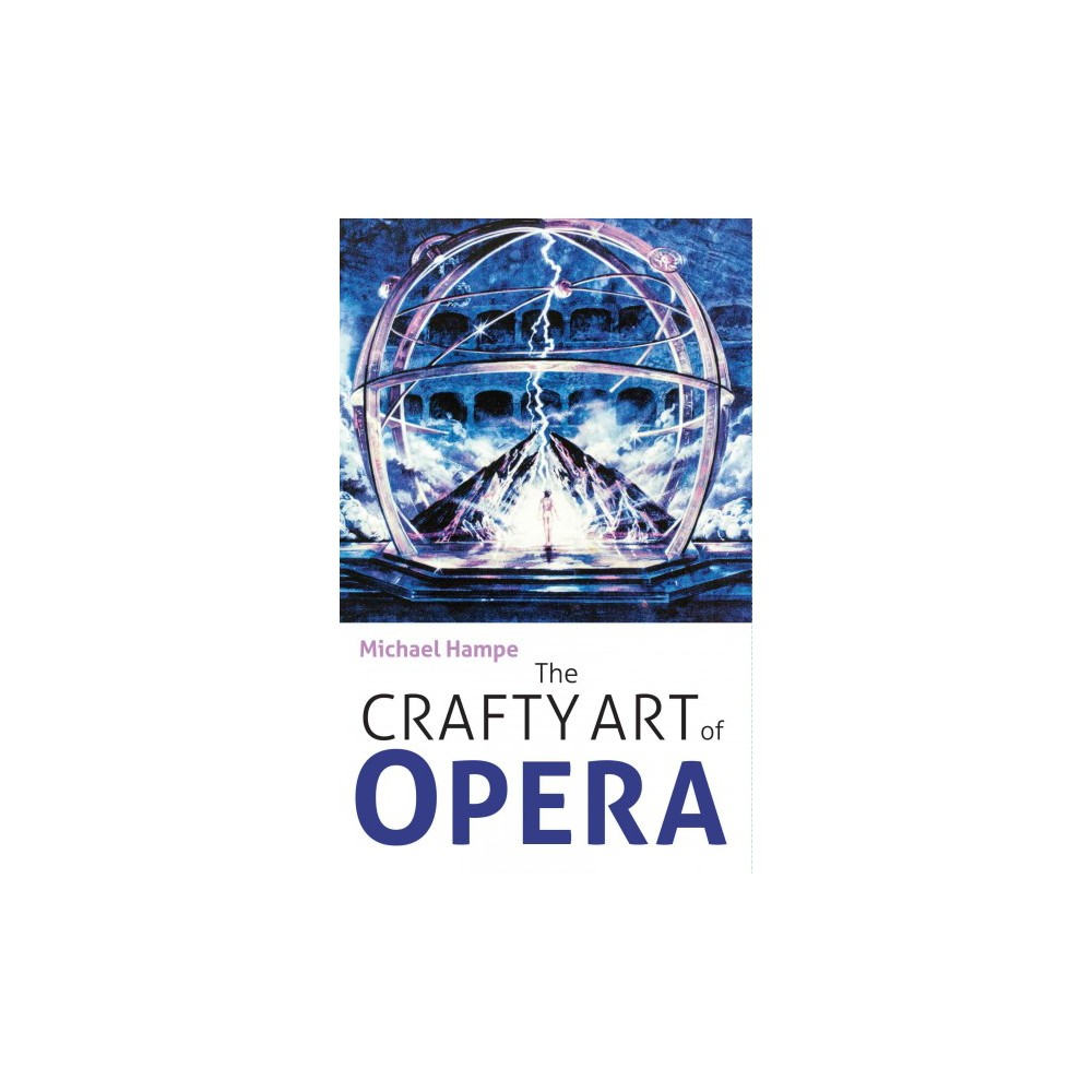 Crafty Art of Opera : For Those Who Make It, Love It, or Hate It (Hardcover) (Michael Hampe)