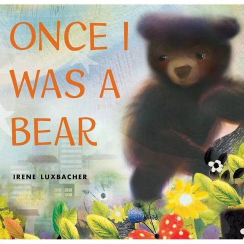 Once I Was a Bear - by  Irene Luxbacher (Hardcover) - image 1 of 1