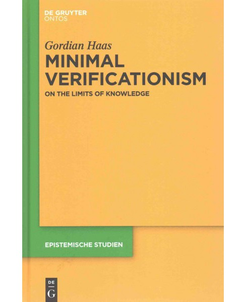 Minimal Verificationism : On the Limits of Knowledge (Hardcover) (Gordian Haas) - image 1 of 1