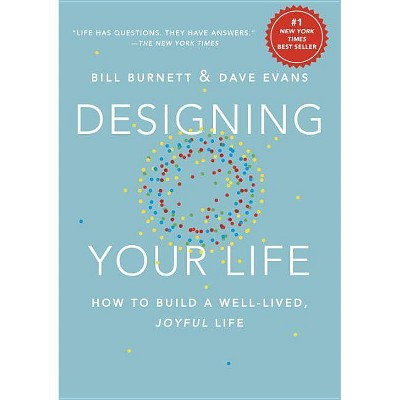 Designing Your Life : How To Build A Well Lived, Joyful Life (Hardcover) (Bill Burnett) by Lived, Joyful Life (Hardcover) (Bill Burnett)