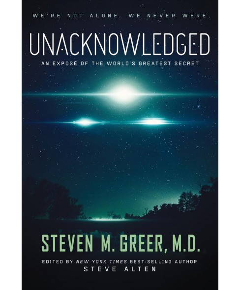 Unacknowledged : An Expose of the World's Greatest Secret -  by M.D. Steven M. Greer (Hardcover) - image 1 of 1