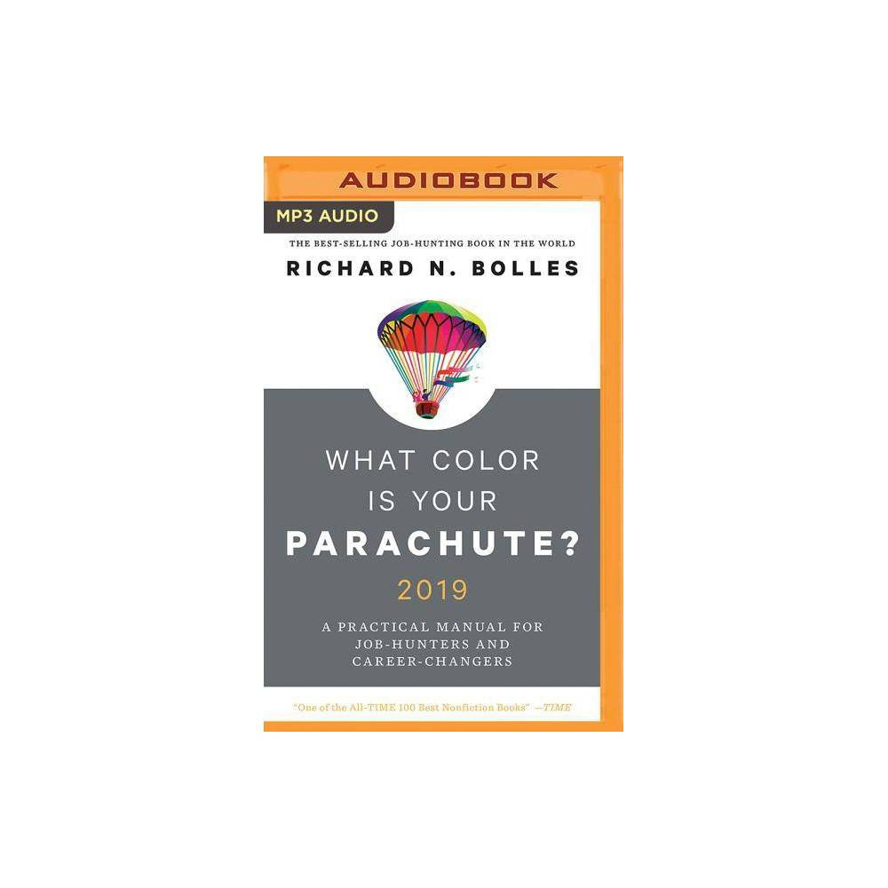 What Color Is Your Parachute? 2019 - by Richard N Bolles (AudioCD) With more than 10 million copies sold in 28 countries, the world's most popular job-search book is updated for 2019, tailoring Richard Bolles's long-trusted guidance with up-to-the-minute information and advice for today's job-hunters and career-changers. In today's challenging job-market, the time-tested advice of What Color Is Your Parachute? is needed more than ever. Recent grads facing a tough economic landscape, workers laid off mid-career, and people searching for an inspiring work-life change all look to career guru Richard N. Bolles for support, encouragement, and advice on which job-hunt strategies work--and which don't. This revised edition combines classic elements like the famed Flower Exercise with updated tips on social media and search tactics. Bolles demystifies the entire job-search process, from writing resumes to interviewing to networking, expertly guiding job-hunters toward their dream job.