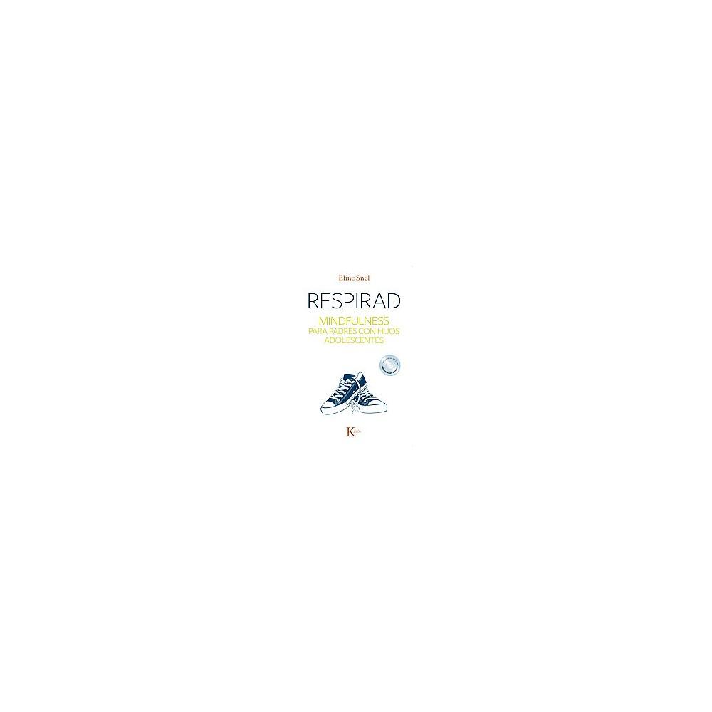 Respirad : Mindfulness para padres con hijos adolescentes (Paperback) (Eline Snel)