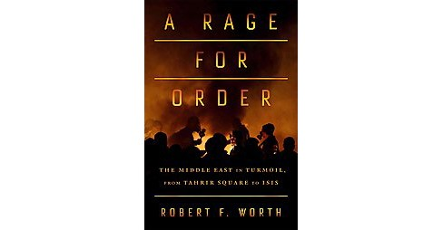 Rage for Order : The Middle East in Turmoil, from Tahrir Square to ISIS (Hardcover) (Robert F. Worth) - image 1 of 1