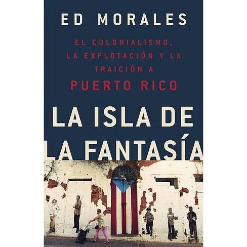 La Isla de la Fantasia - by  Ed Morales (Paperback) - image 1 of 1