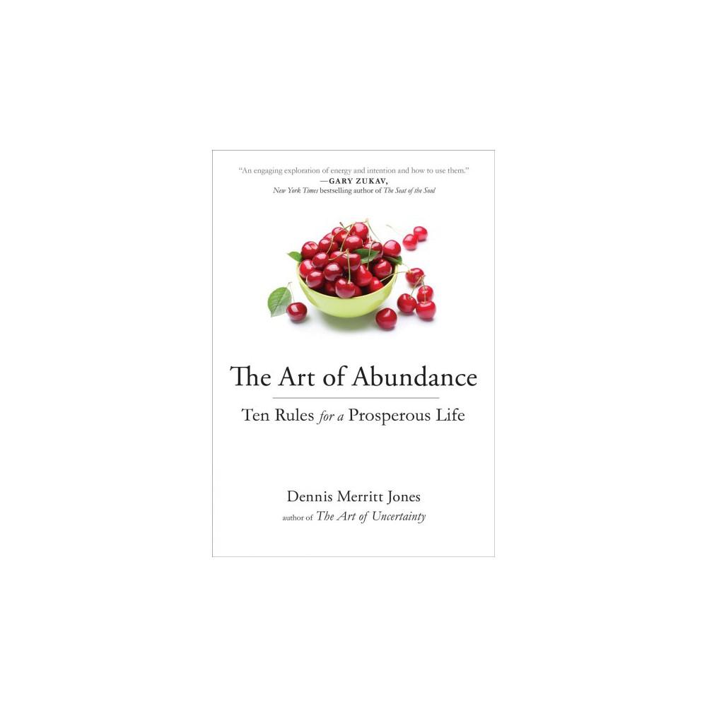 Art of Abundance : Ten Rules for a Prosperous Life - by Dennis Merritt Jones (Paperback)
