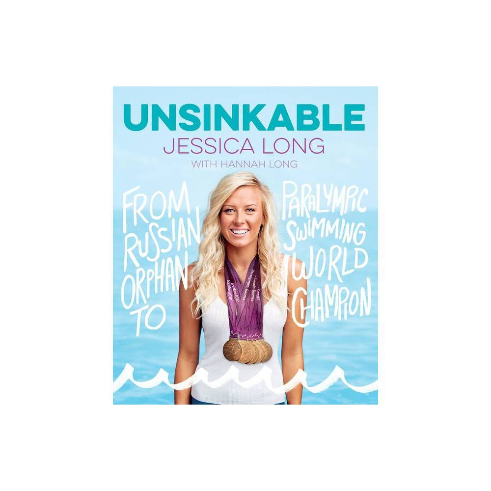 Unsinkable By Jessica Long Hardcover