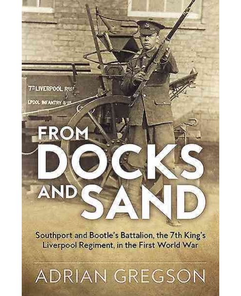 From Docks and Sand : Southport and Bootle's Battalion, the 7th King's Liverpool Regiment, - image 1 of 1