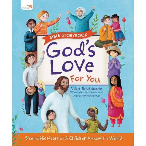 God's Love for You Bible Storybook - by  Richard Stearns & Renee Stearns (Hardcover) - image 1 of 1