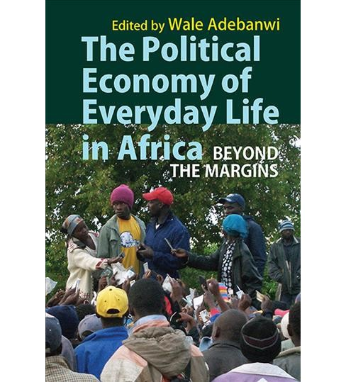 Political Economy of Everyday Life in Africa : Beyond the Margins -  (Hardcover) - image 1 of 1