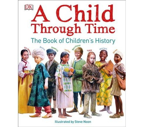 Child Through Time : The Book of Children's History -  by Philip Wilkinson (Hardcover) - image 1 of 1