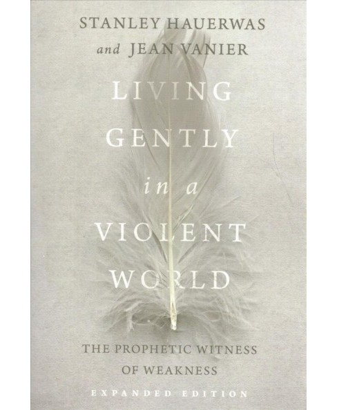 Living Gently in a Violent World : The Prophetic Witness of Weakness -  Expanded (Paperback) - image 1 of 1