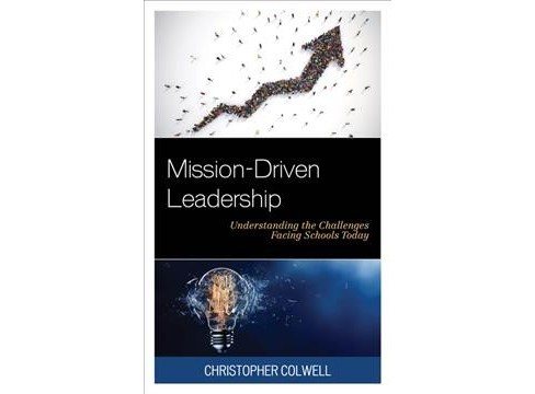 Mission-driven Leadership : Understanding the Challenges Facing Schools Today - by Christopher Colwell - image 1 of 1