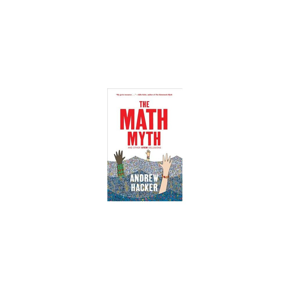 Math Myth : And Other Stem Delusions - by Andrew Hacker (Paperback)