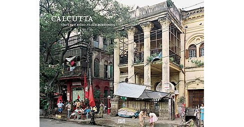 Calcutta : Chitpur Road Neighborhoods (Paperback) (Manish Chakraborti & Florian Hanig) - image 1 of 1