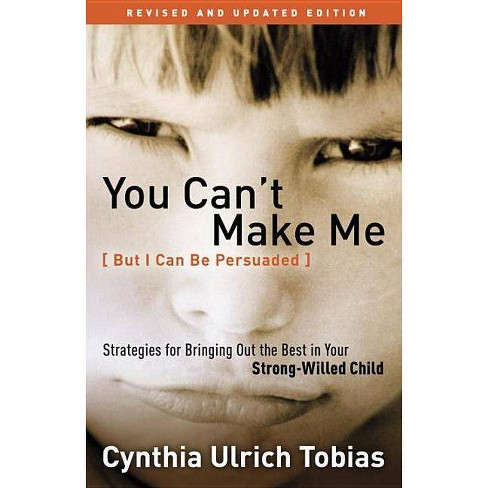 You Can't Make Me (But I Can Be Persuaded) - by  Cynthia Tobias (Paperback) - image 1 of 1