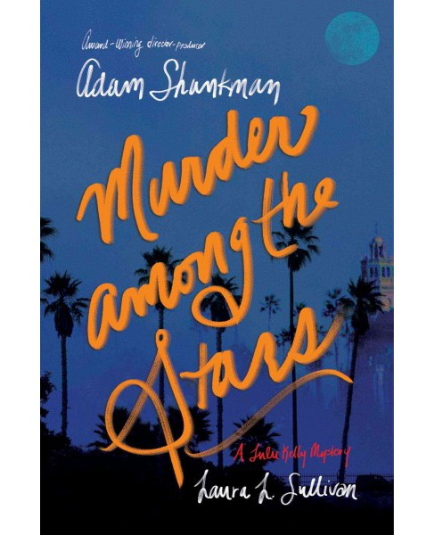 Murder Among the Stars -  by Adam Shankman & Laura L. Sullivan (Hardcover) - image 1 of 1