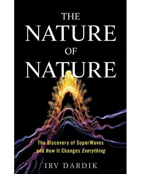 Nature of Nature : The Discovery of Superwaves and How It Changes Everything - by Irv Dardik (Hardcover) - image 1 of 1