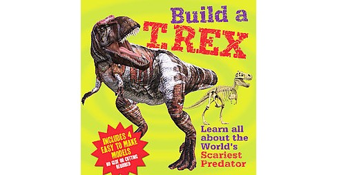 Build a T. Rex : Learn All About the World's Scariest Predator (Hardcover) (Clare Hibbert) - image 1 of 1