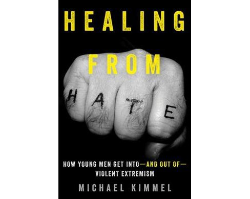 Healing from Hate : How Young Men Get into - and Out of - Violent Extremism -  (Hardcover) - image 1 of 1
