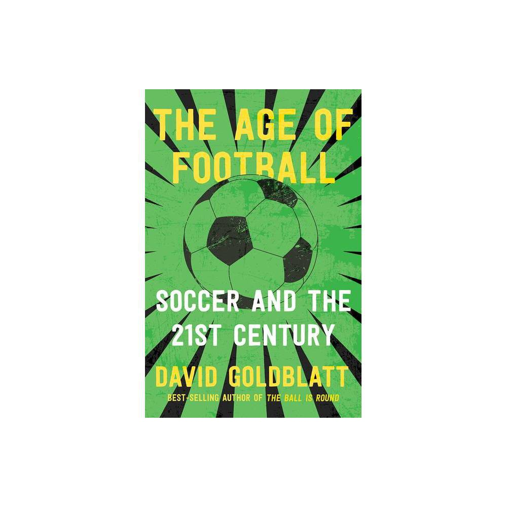 The Age Of Football By David Goldblatt Paperback