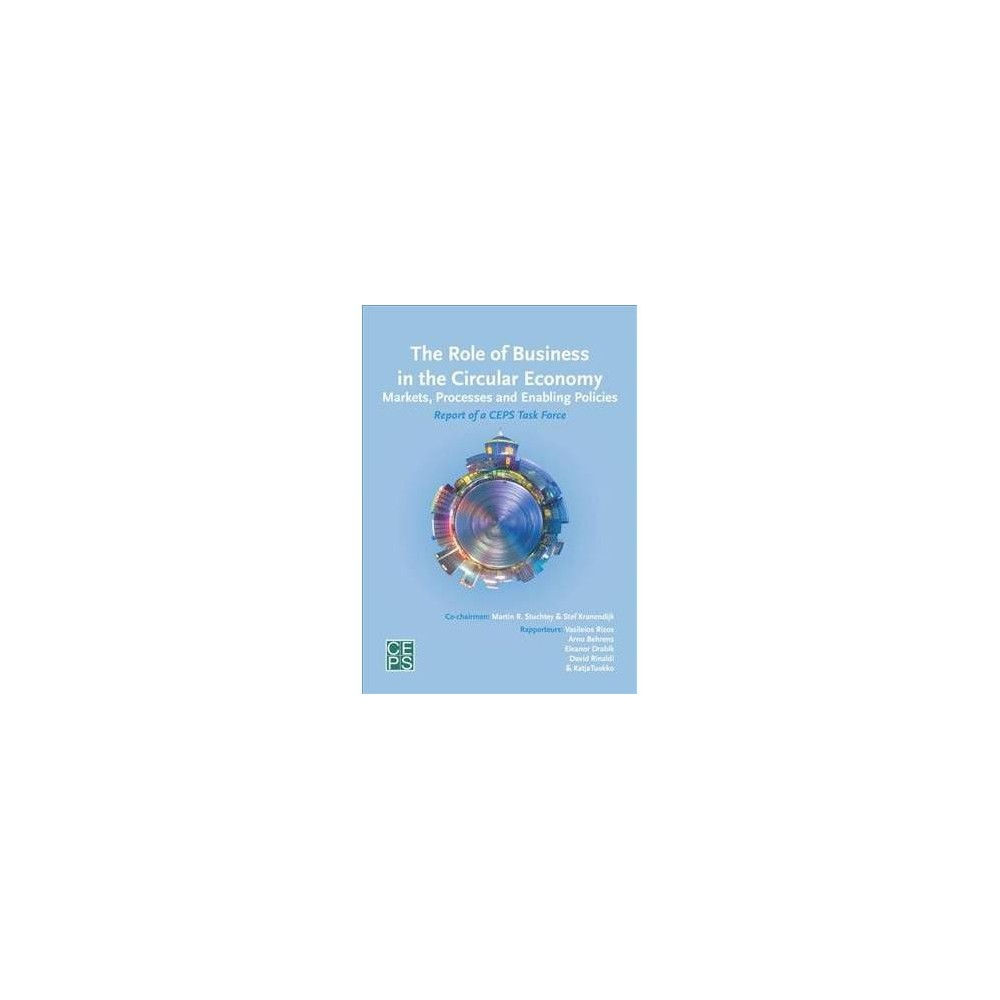 Role of Business in the Circular Economy : Markets, Processes and Enabling Policies - (Paperback)