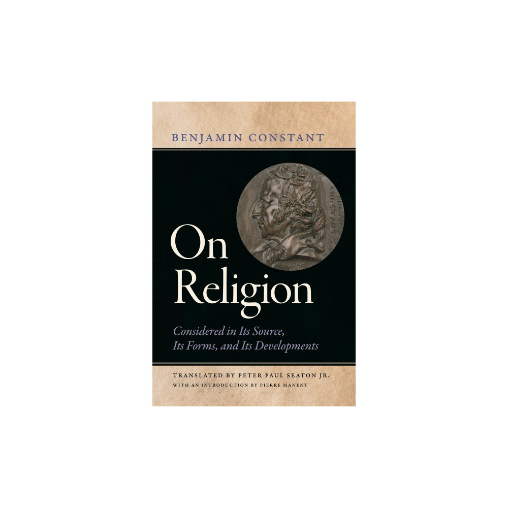 On Religion : Considered in Its Source, Its Forms, and Its Developments - (Hardcover)