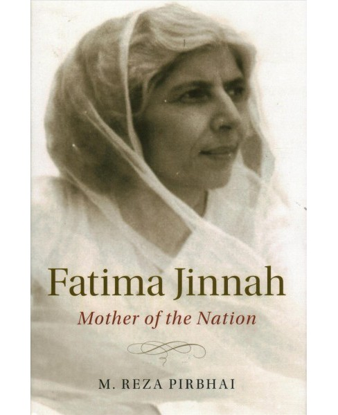 Fatima Jinnah : Mother of the Nation -  by M. Reza Pribhai (Hardcover) - image 1 of 1