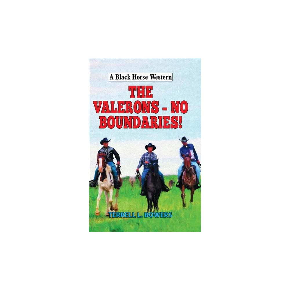 Valerons - No Boundaries! - (Black Horse Western) by Terrell L. Bowers (Hardcover)