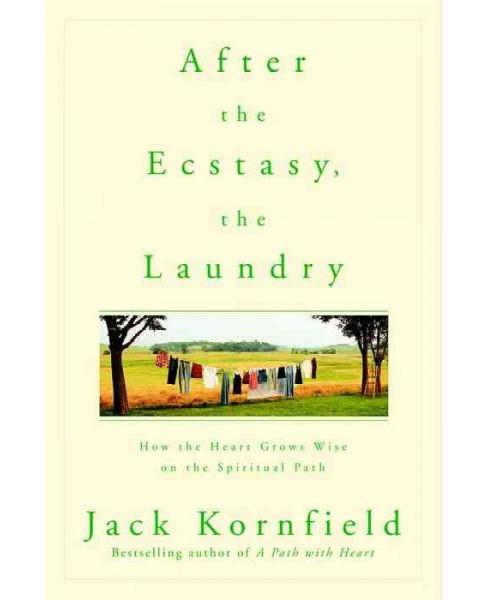 After the Ecstasy, the Laundry : How the Heart Grows Wise on the Spiritual Path -  Reprint (Paperback) - image 1 of 1