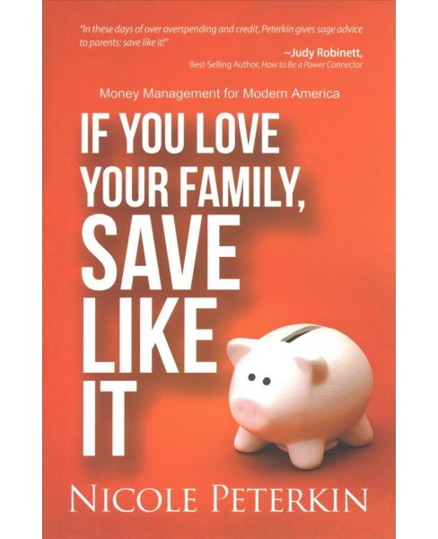 If You Love Your Family, Save Like It : Money Management for Modern America (Paperback) (Nicole - image 1 of 1