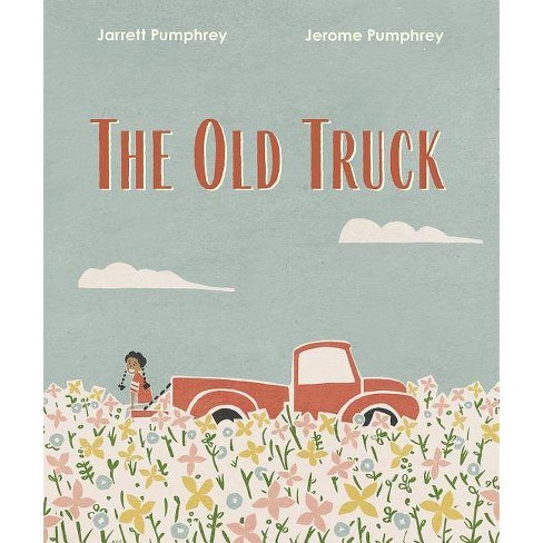 The Old Truck - by  Jerome Pumphrey & Jarrett Pumphrey (Hardcover) - image 1 of 1
