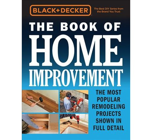 Black & Decker the Book of Home Improvement : The Most Popular Remodeling Projects Shown in Full Detail - image 1 of 1