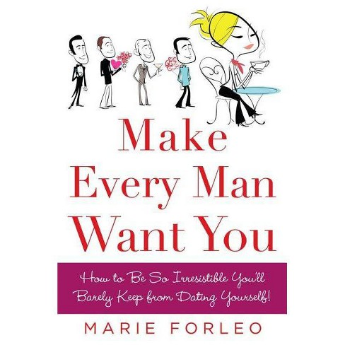 Make Every Man Want You - by  Marie Forleo (Paperback) - image 1 of 1