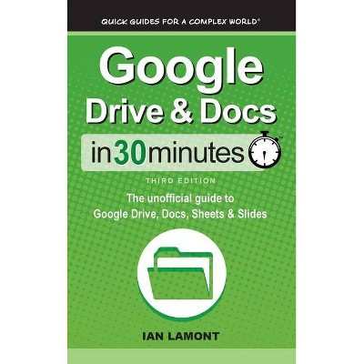 Google Drive & Docs In 30 Minutes - 3rd Edition by  Ian Lamont (Hardcover)