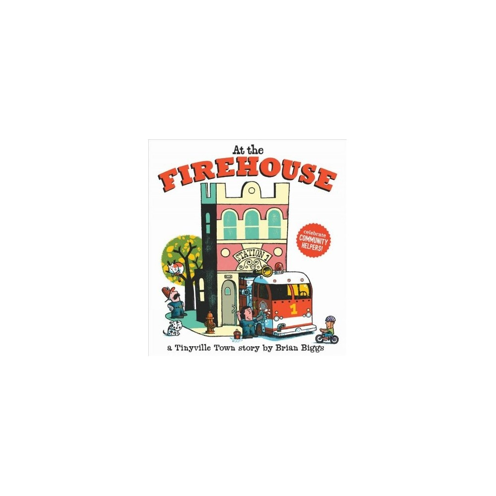 At the Firehouse - Brdbk (Tinyville Town) by Brian Biggs (Hardcover)