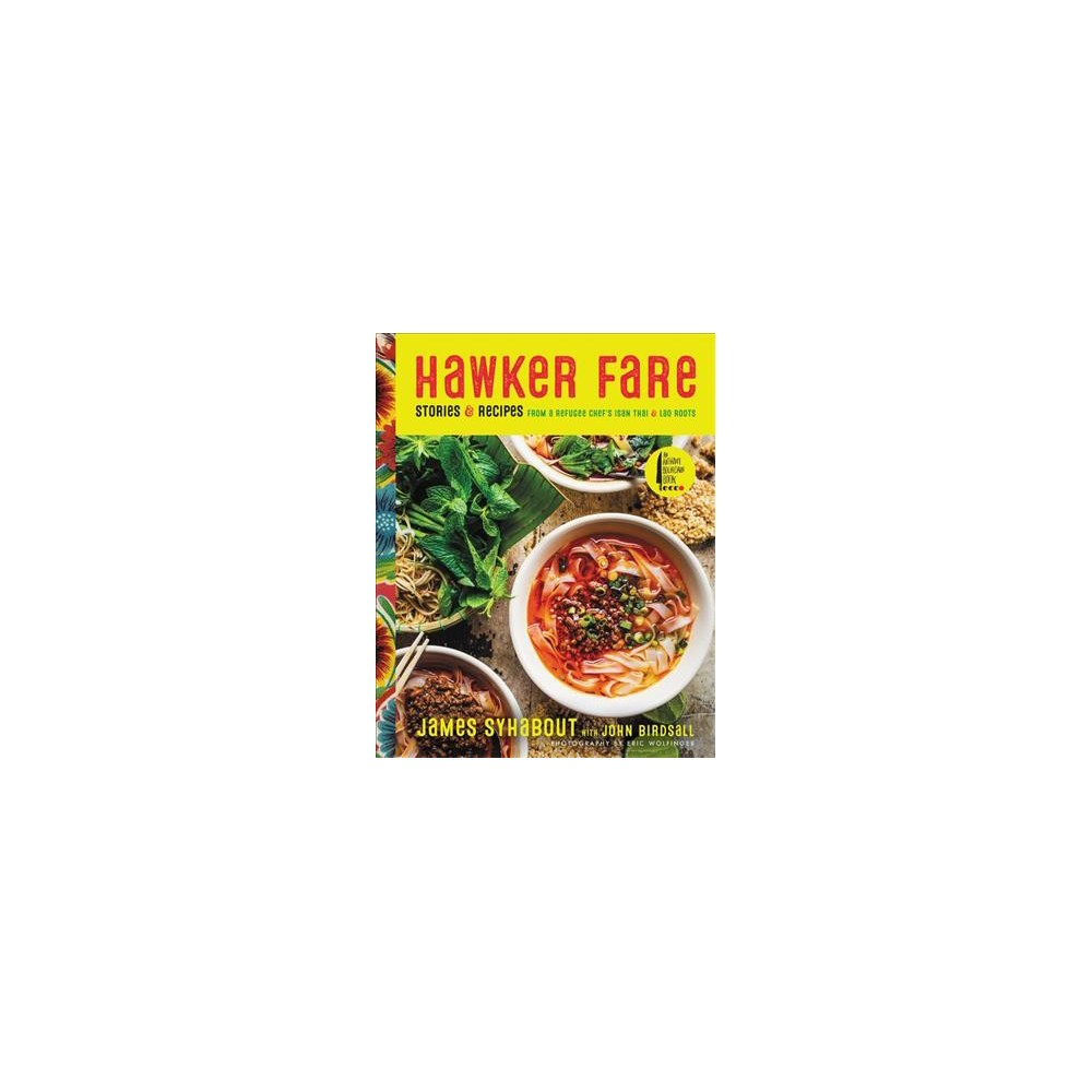 Hawker Fare : Stories & Recipes from a Refugee Chef's Isan Thai & Lao Roots - (Hardcover)