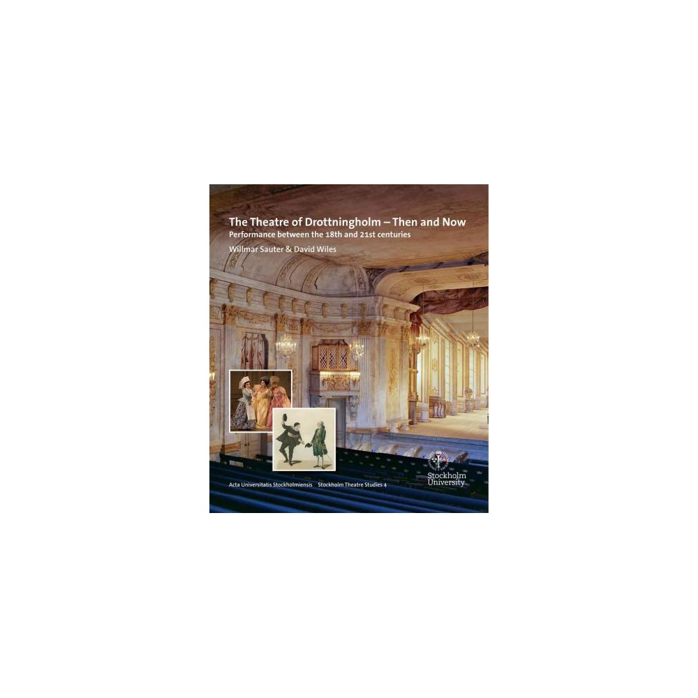 Theatre of Drottningholm - Then and Now : Performance Between the 18th and 21st Centuries (Paperback)