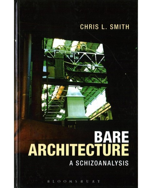Bare Architecture : A Schizoanalysis (Hardcover) (Chris L. Smith) - image 1 of 1