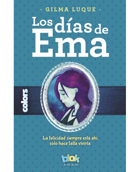 Los días de Ema / The Days of Ema (Paperback) (Gilma Luque) - image 1 of 1