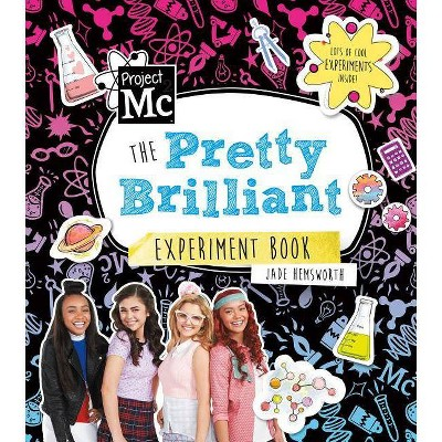 Project Mc2: The Pretty Brilliant Experiment Book - by  Jade Hemsworth (Paperback)