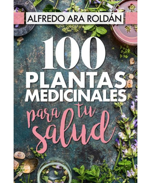 100 plantas medicinales para tu salud / 100 Medicinal Plants for your Health -  (Paperback) - image 1 of 1